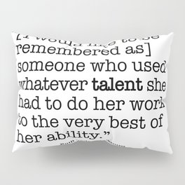 someone who used whatever talent she  had to do her work to the very best of her ability Pillow Sham