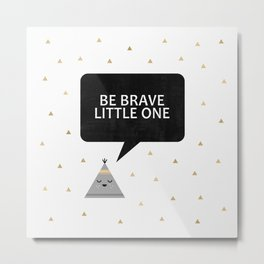 Be Brave Little One Metal Print