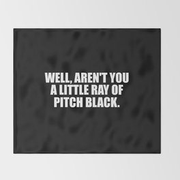 aren't you a ray of pitch black funny quote Throw Blanket