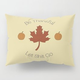 Be Thankful and Let It Go Pillow Sham