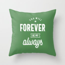 You Will Forever Be My Always Throw Pillow
