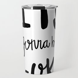 It's gonna be A - Ok! Hand lettered typography Travel Mug