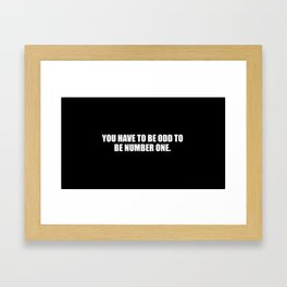 you need to be odd to be number one funny quote Framed Art Print