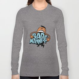 Bad Manners Long Sleeve T-shirt