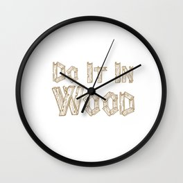 Do It in Wood Woodshop Woodworking Craftsmanship T-Shirt Wall Clock