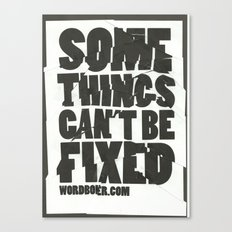 Some Things Can't Be Fixed Canvas Print