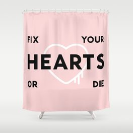 Fix Your Hearts or Die Shower Curtain