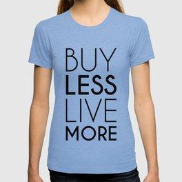 Buy Less Live More T-shirt
