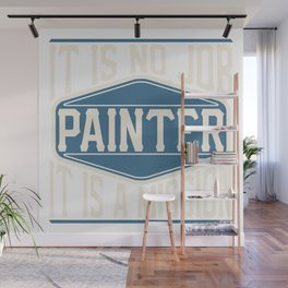 Painter  - It Is No Job, It Is A Mission Wall Mural