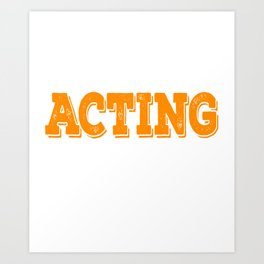 Tell the world how you love acting with this awesome cool and fantastic tee! Wear it anytime!  Art Print