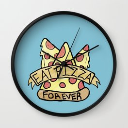 Eat Pizza Forever Wall Clock