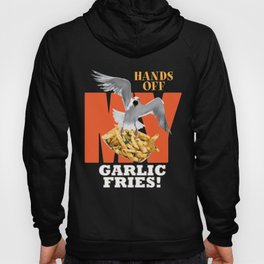 Hands off MY Garlic Fries! Hoody