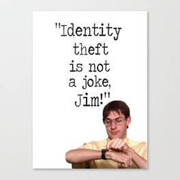 """""""Identity theft is not a joke, Jim!"""" The Office Canvas Print"""