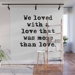 We loved with a love that was more than love Wall Mural