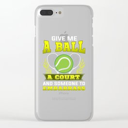 Give Me a Ball, A Court, and Someone To Embarrass Clear iPhone Case