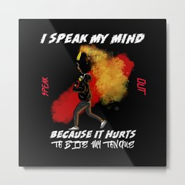 I Speak My Mind Because It Hurts To Bite My Tongue Metal Print