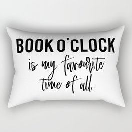 Book o'clock is my favourite time of all! Rectangular Pillow