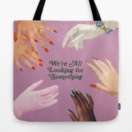 We're All Looking For Something Tote Bag