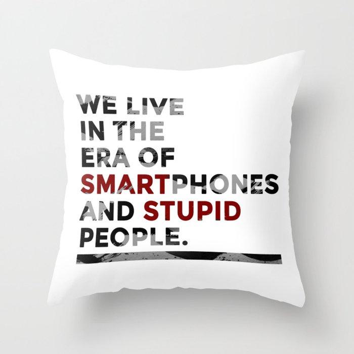 Smartphones Stupid People Throw Pillow