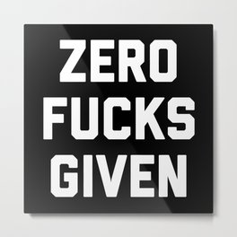 Zero F*cks Given Funny Quote Metal Print