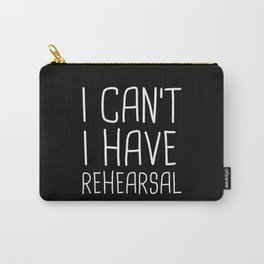 I Can't I Have Rehearsal Carry-All Pouch
