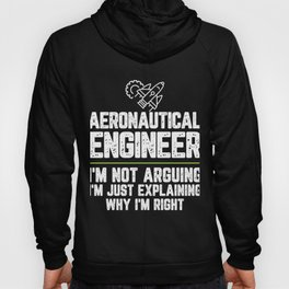 Aeronautical engineer I'm Not Arguing I'm Just Explaining Why I'm Right Aeronautical engineer Gift Hoody