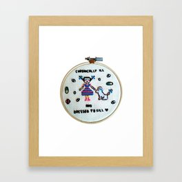 Chronically Ill and Dressed to Kill Framed Art Print