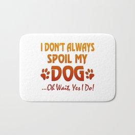I don't always spoil my dog Bath Mat