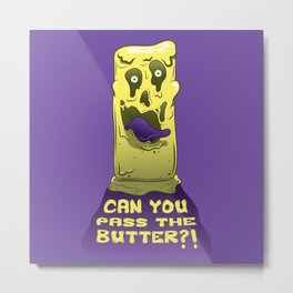 Can you pass the butter?! Metal Print