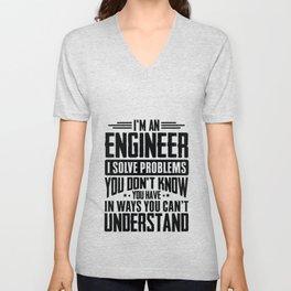 Engineer Shirt I Solve Problems You Have Funny Gift Tee Unisex V-Neck