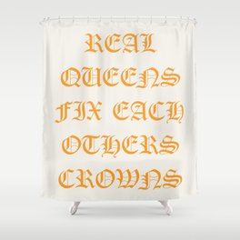 REAL QUEENS FIX EACH OTHERS CROWNS Shower Curtain