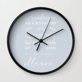 Loneliness is an illness Wall Clock