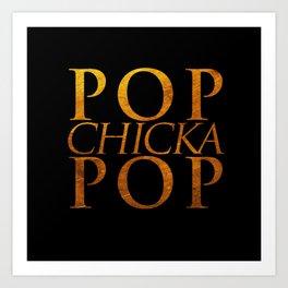 Pop Chicka Pop  Art Print