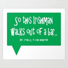 So This Irishman Walks Out of a Bar... Art Print