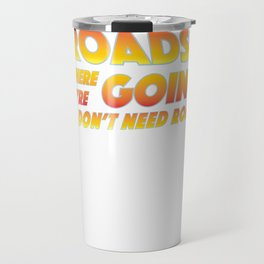 Roads? Where we're going we don't need roads Travel Mug