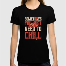 You just need to Chill T-shirt
