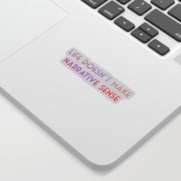 Life doesn't make narrative sense Sticker