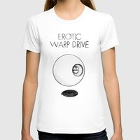 erotic T-shirts featuring Erotic Warp Drive by notalkingplz