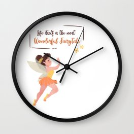LIFE ITSELF IS THE MOST WONDERFUL FAIRYTALE Wall Clock