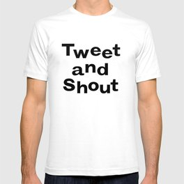 Tweet & Shout! T-shirt