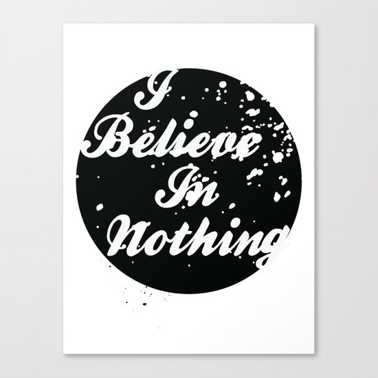 I Believe  In Nothing Canvas Print