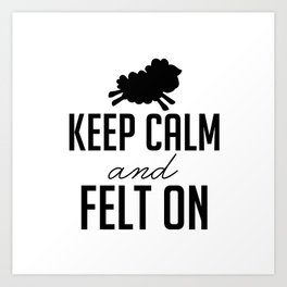 Keep Calm and Felt On - Black Art Print