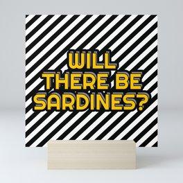 Will there be Sardines? Mini Art Print