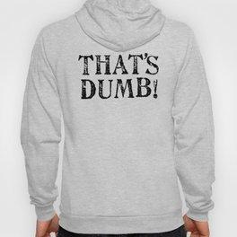 That's Dumb! Hoody