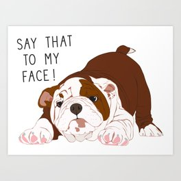 Say That to my Face Art Print