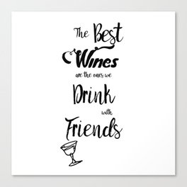 The Best Wines are the Ones We Drink With Friends Cute Wine Decor A110 Canvas Print