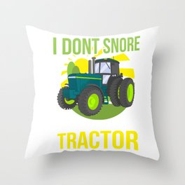 Funny I Don't Snore, I Dream I'm A Tractor Snoring Throw Pillow
