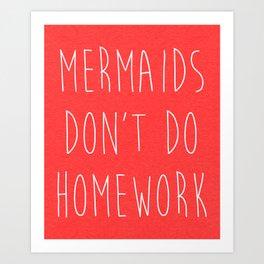 Mermaids Homework 2 Funny Quote Art Print