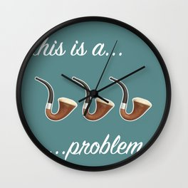 This is a Three-Pipe Problem Wall Clock