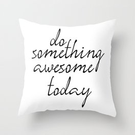 Do Something Awesome Today, Office Art, Wall Decor, Inspirational Poster, Motivatonal Quote Throw Pillow